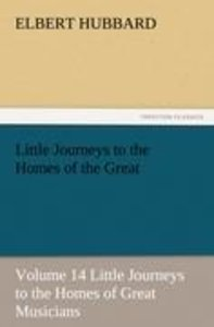 Little Journeys to the Homes of the Great - Volume 14 Little Jou