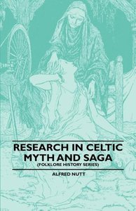 Research In Celtic Myth And Saga (Folklore History Series)