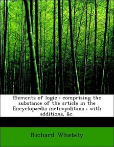 Elements of logic : comprising the substance of the article in t