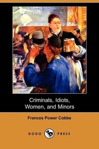 Criminals, Idiots, Women, and Minors (Dodo Press)
