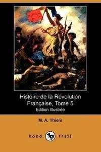 Histoire de La Revolution Francaise, Tome 5 (Edition Illustree)