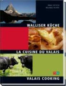 Walliser Küche - La Cuisine du Valais - Wallis Cooking