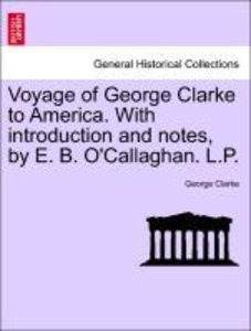 Voyage of George Clarke to America. With introduction and notes,