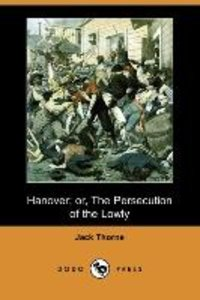 Hanover; Or, the Persecution of the Lowly (Dodo Press)