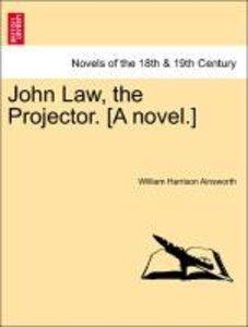 John Law, the Projector. [A novel.] Vol. II