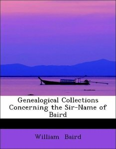 Genealogical Collections Concerning the Sir-Name of Baird