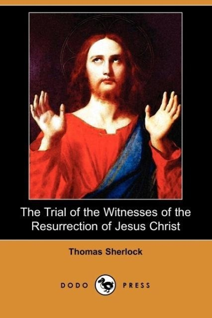 The Trial of the Witnesses of the Resurrection of Jesus Christ ( - zum Schließen ins Bild klicken