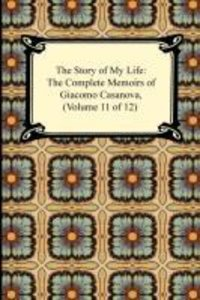 The Story of My Life (The Complete Memoirs of Giacomo Casanova,