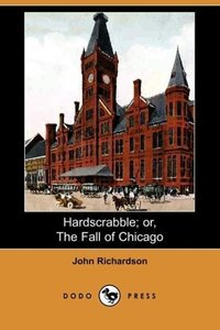 Hardscrabble; Or, the Fall of Chicago (Dodo Press)