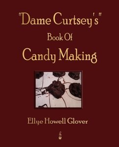 Dame Curtsey's Book of Candy Making - 1920