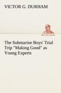 """The Submarine Boys' Trial Trip """"Making Good"""" as Young Experts"""