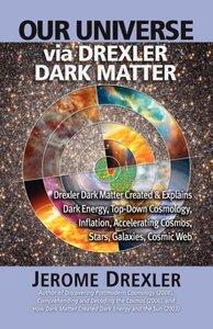 Our Universe Via Drexler Dark Matter