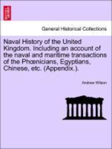 Naval History of the United Kingdom. Including an account of the
