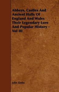 Abbeys, Castles And Ancient Halls Of England And Wales Their Leg