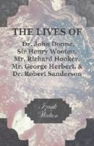 The Lives of Dr. John Donne, Sir Henry Wooton, Mr. Richard Hooke
