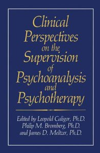 Clinical Perspectives on the Supervision of Psychoanalysis and P