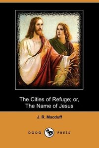 The Cities of Refuge; Or, the Name of Jesus (Dodo Press)