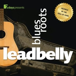 7 days presents: Leadbelly-Blues Roots