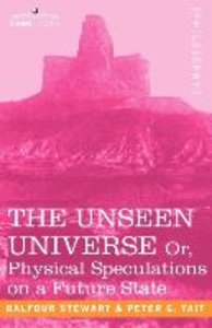 The Unseen Universe, or Physical Speculations on a Future State