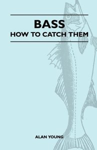 Bass - How To Catch Them