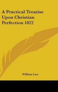 A Practical Treatise Upon Christian Perfection 1822