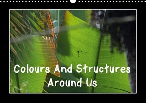 Colours And Structures Around Us (Wall Calendar 2015 DIN A3 Land