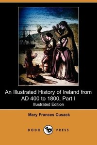 An Illustrated History of Ireland from Ad 400 to 1800, Part I (I