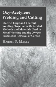 Oxy-Acetylene Welding and Cutting: Electric, Forge and Thermit W