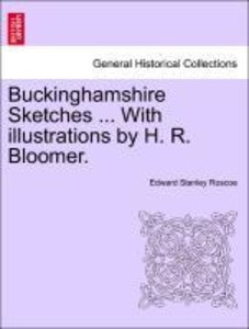 Buckinghamshire Sketches ... With illustrations by H. R. Bloomer