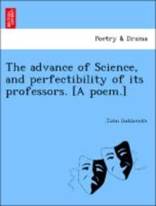 The advance of Science, and perfectibility of its professors. [A