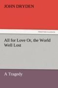 All for Love Or, the World Well Lost