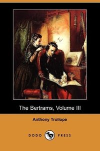 The Bertrams, Volume III (Dodo Press)