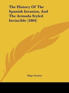 The History Of The Spanish Invasion, And The Armada Styled Invin