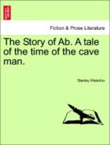 The Story of Ab. A tale of the time of the cave man.