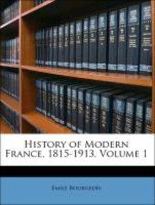 History of Modern France, 1815-1913, Volume 1