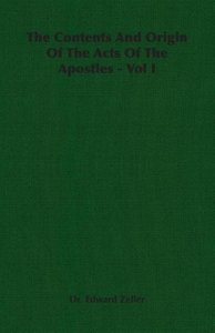 The Contents and Origin of the Acts of the Apostles - Vol I