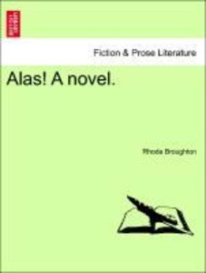Alas! A novel. Vol. I.