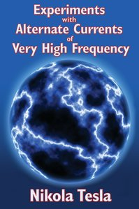 Experiments with Alternate Currents of Very High Frequency and T