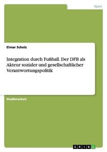 Integration durch Fußball. Der DFB als Akteur sozialer und gesel