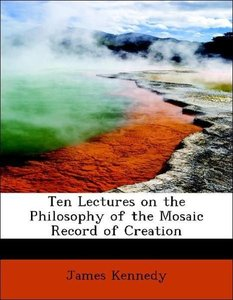 Ten Lectures on the Philosophy of the Mosaic Record of Creation