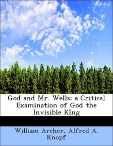 God and Mr. Wells; a Critical Examination of God the Invisible K
