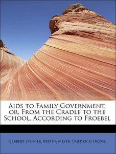 Aids to Family Government, or, From the Cradle to the School, Ac