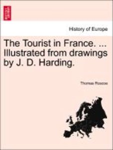 The Tourist in France. ... Illustrated from drawings by J. D. Ha