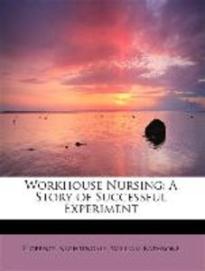 Workhouse Nursing: A Story of Successful Experiment
