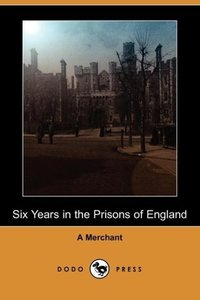 Six Years in the Prisons of England (Dodo Press)