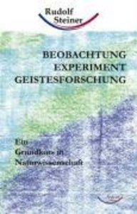 Beobachtung, Experiment, Geistesforschung