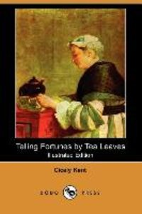 Telling Fortunes by Tea Leaves (Illustrated Edition) (Dodo Press