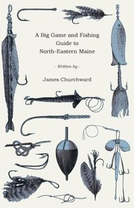 A Big Game and Fishing Guide to North-Eastern Maine