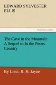 The Cave in the Mountain A Sequel to In the Pecos Country / by L