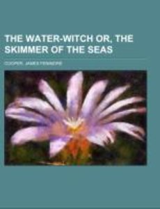 The Water-Witch or, the Skimmer of the Seas